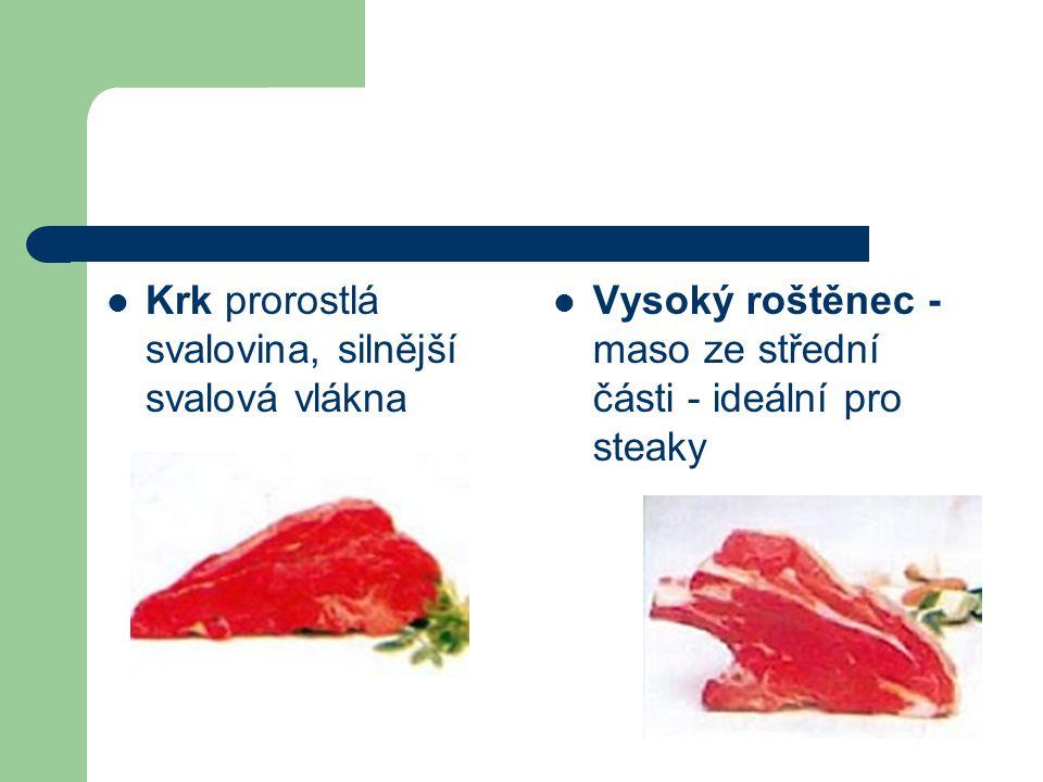 Krk prorostlá svalovina, silnější svalová vlákna Vysoký roštěnec - maso ze střední části - ideální pro steaky