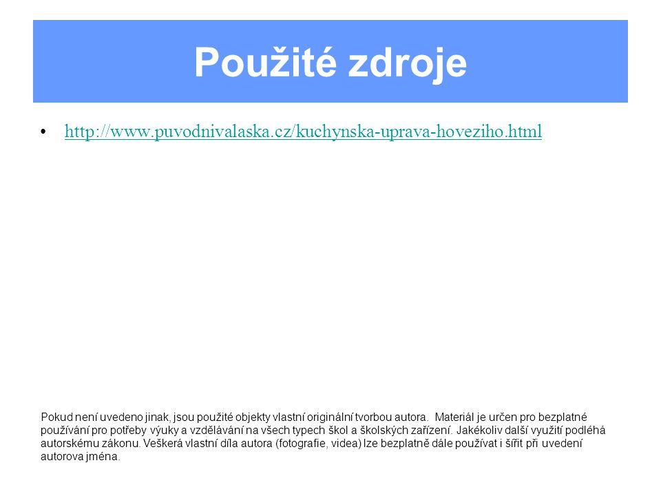 Použité zdroje http://www.puvodnivalaska.cz/kuchynska-uprava-hoveziho.html Pokud není uvedeno jinak, jsou použité objekty vlastní originální tvorbou a