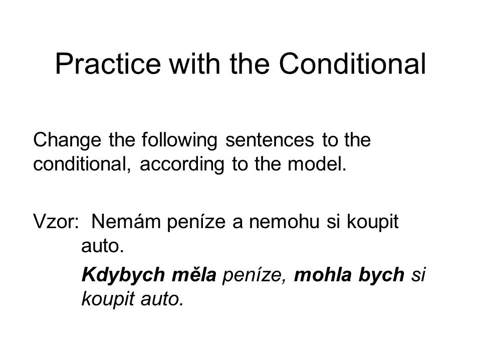 Practice with the Conditional Change the following sentences to the conditional, according to the model.