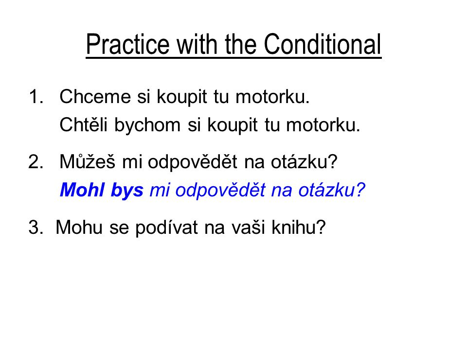 Practice with the Conditional 1.Chceme si koupit tu motorku.