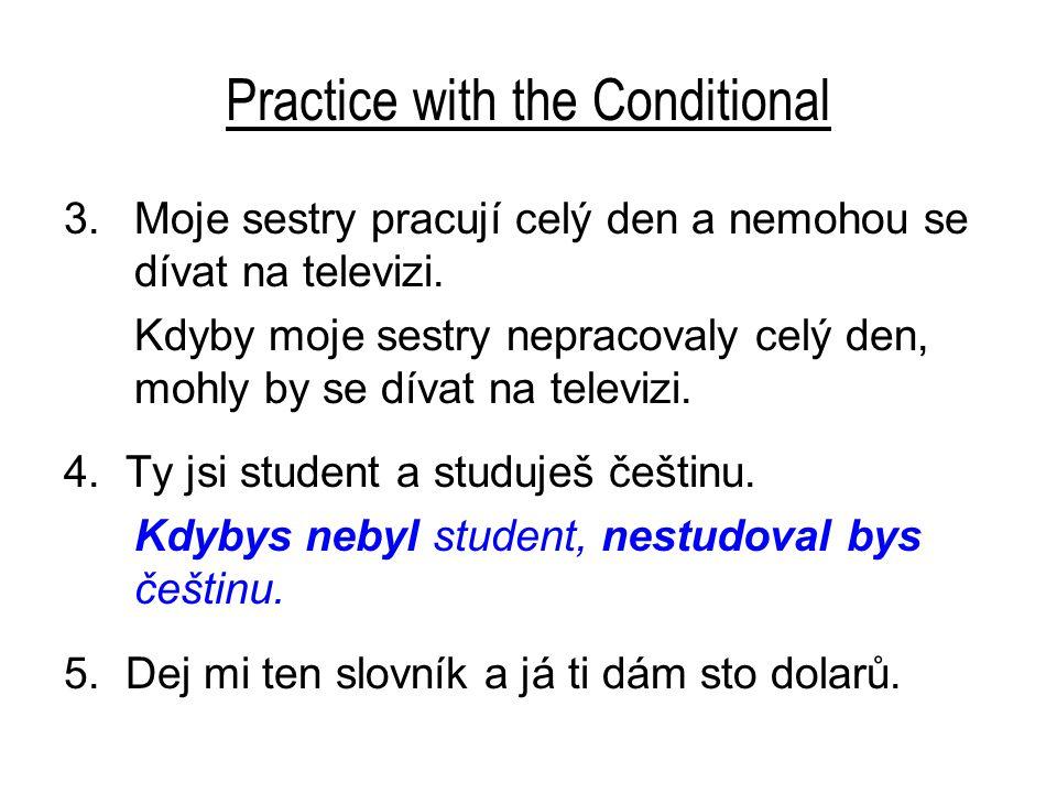 Practice with the Conditional 3.Moje sestry pracují celý den a nemohou se dívat na televizi. Kdyby moje sestry nepracovaly celý den, mohly by se dívat