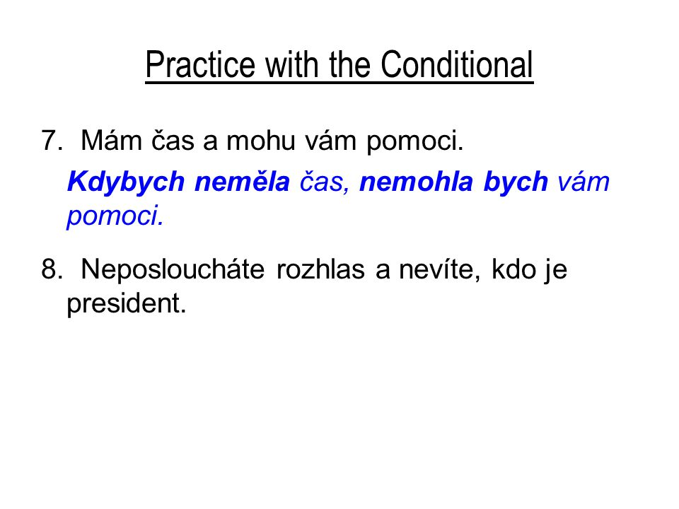 Practice with the Conditional 7. Mám čas a mohu vám pomoci.