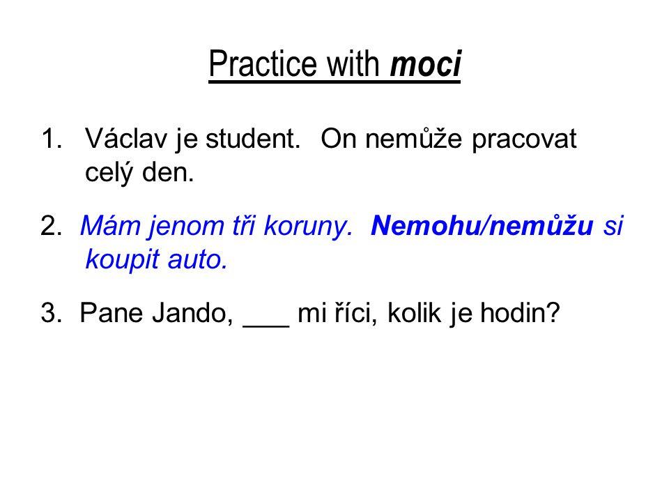 Practice with moci 1.Václav je student.On nemůže pracovat celý den.