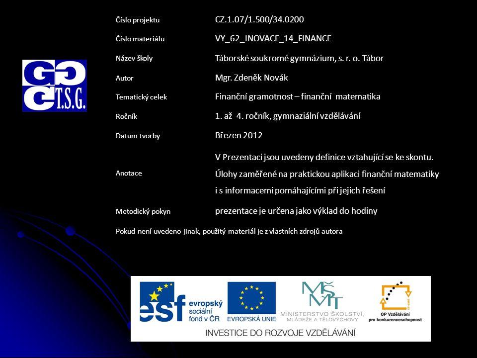 Číslo projektu CZ.1.07/1.500/34.0200 Číslo materiálu VY_62_INOVACE_14_FINANCE Název školy Táborské soukromé gymnázium, s.