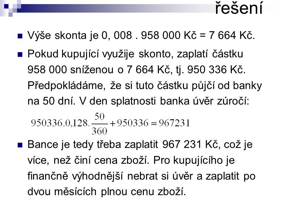 Výše skonta je 0, 008. 958 000 Kč = 7 664 Kč.