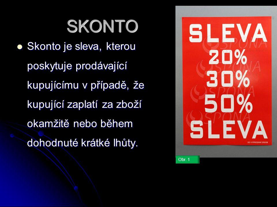 SKONTO Skonto Skonto je sleva, kterou poskytuje prodávající kupujícímu v případě, že kupující zaplatí za zboží okamžitě nebo během dohodnuté krátké lhůty.