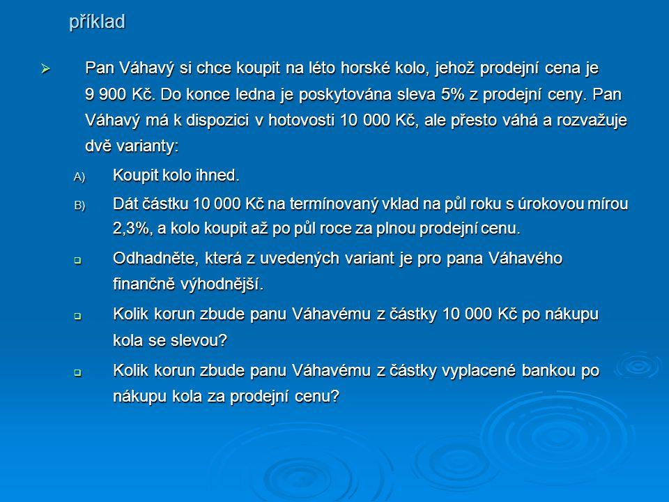  Pan  Pan Váhavý si chce koupit na léto horské kolo, jehož prodejní cena je 9 900 Kč.