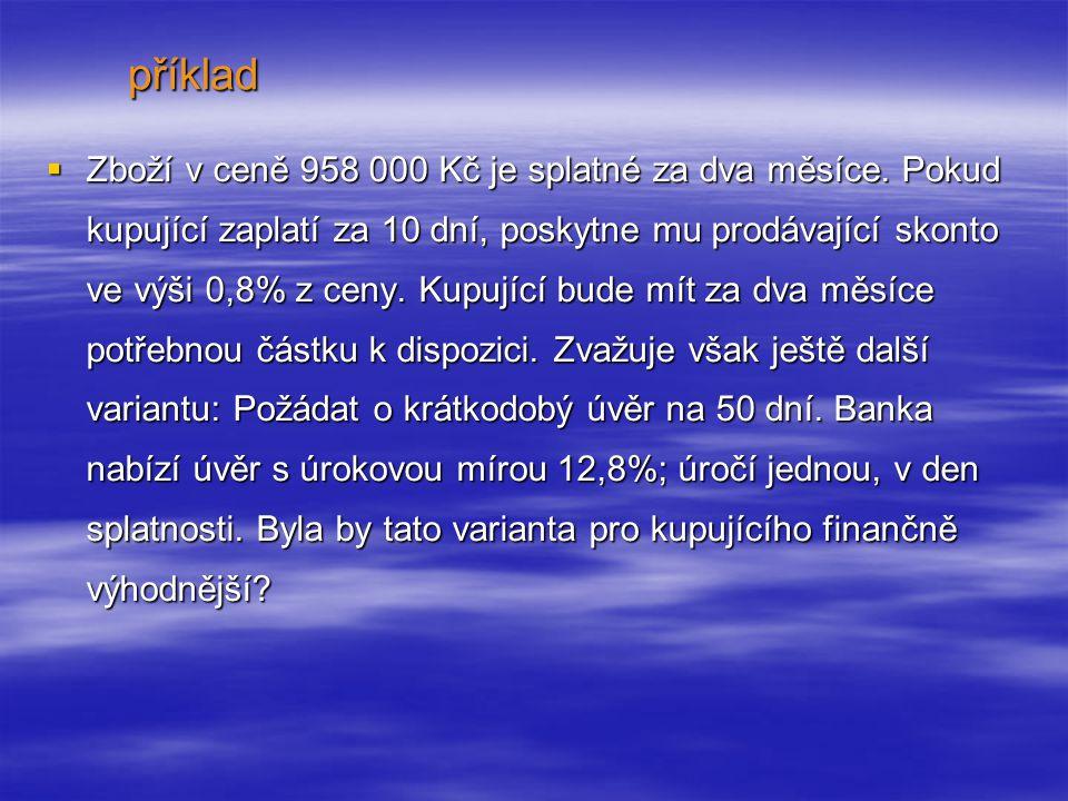  Zboží  Zboží v ceně 958 000 Kč je splatné za dva měsíce.