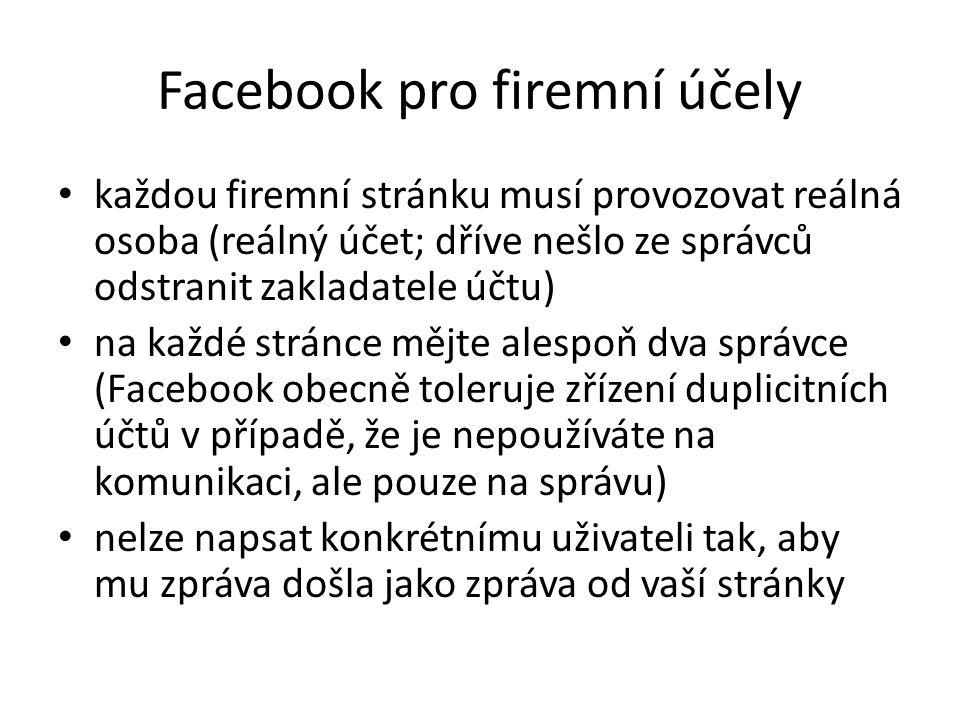 Facebook pro firemní účely každou firemní stránku musí provozovat reálná osoba (reálný účet; dříve nešlo ze správců odstranit zakladatele účtu) na kaž
