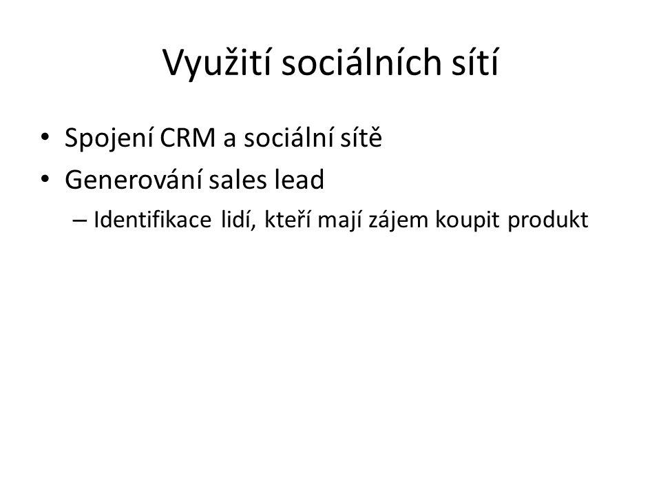 Využití sociálních sítí Spojení CRM a sociální sítě Generování sales lead – Identifikace lidí, kteří mají zájem koupit produkt