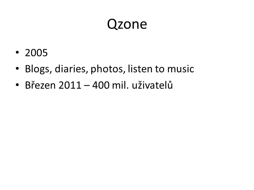 Qzone 2005 Blogs, diaries, photos, listen to music Březen 2011 – 400 mil. uživatelů