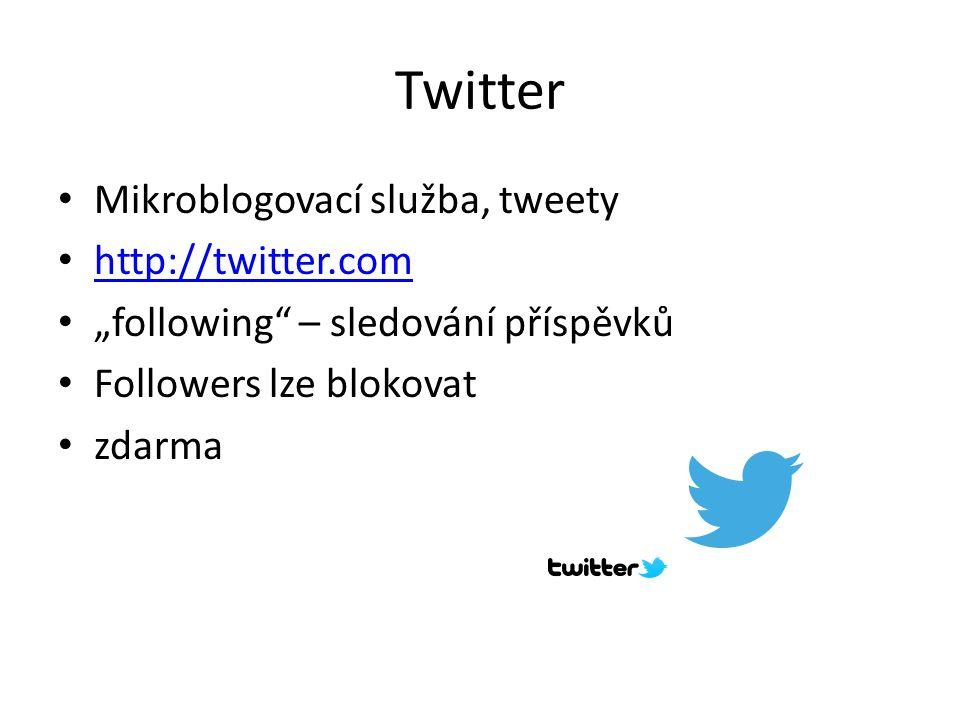 """Twitter Mikroblogovací služba, tweety http://twitter.com """"following"""" – sledování příspěvků Followers lze blokovat zdarma"""