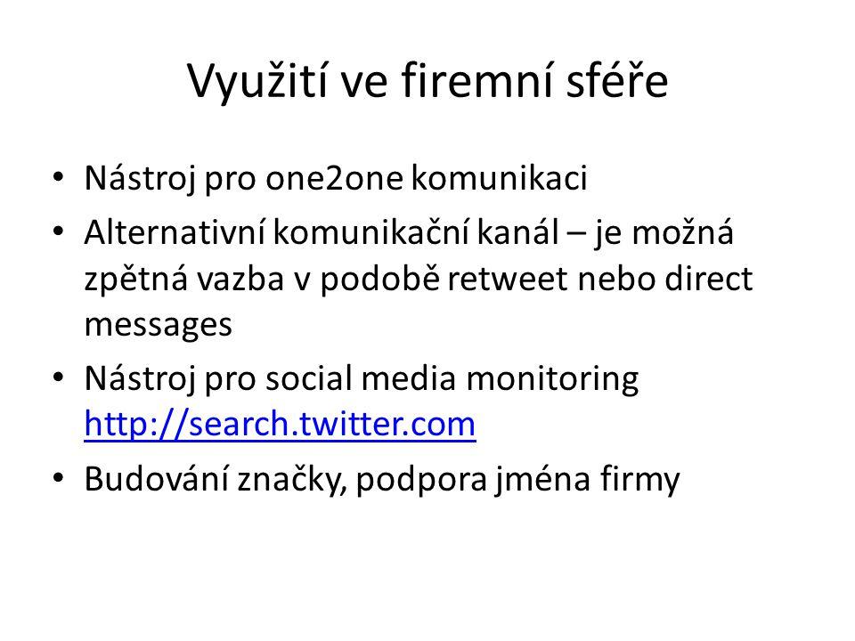 Využití ve firemní sféře Nástroj pro one2one komunikaci Alternativní komunikační kanál – je možná zpětná vazba v podobě retweet nebo direct messages N