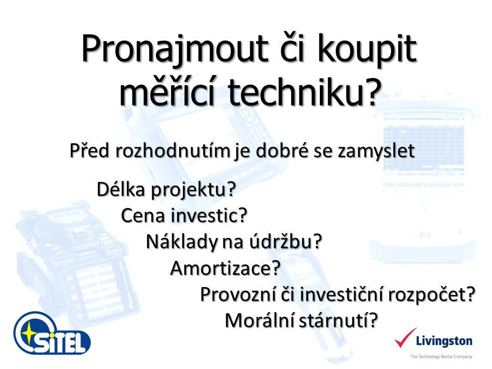 Pronajmout či koupit? Pronajmout či koupit měřící techniku? Délka projektu? Cena investic? Cena investic? Náklady na údržbu? Amortizace? Amortizace? P