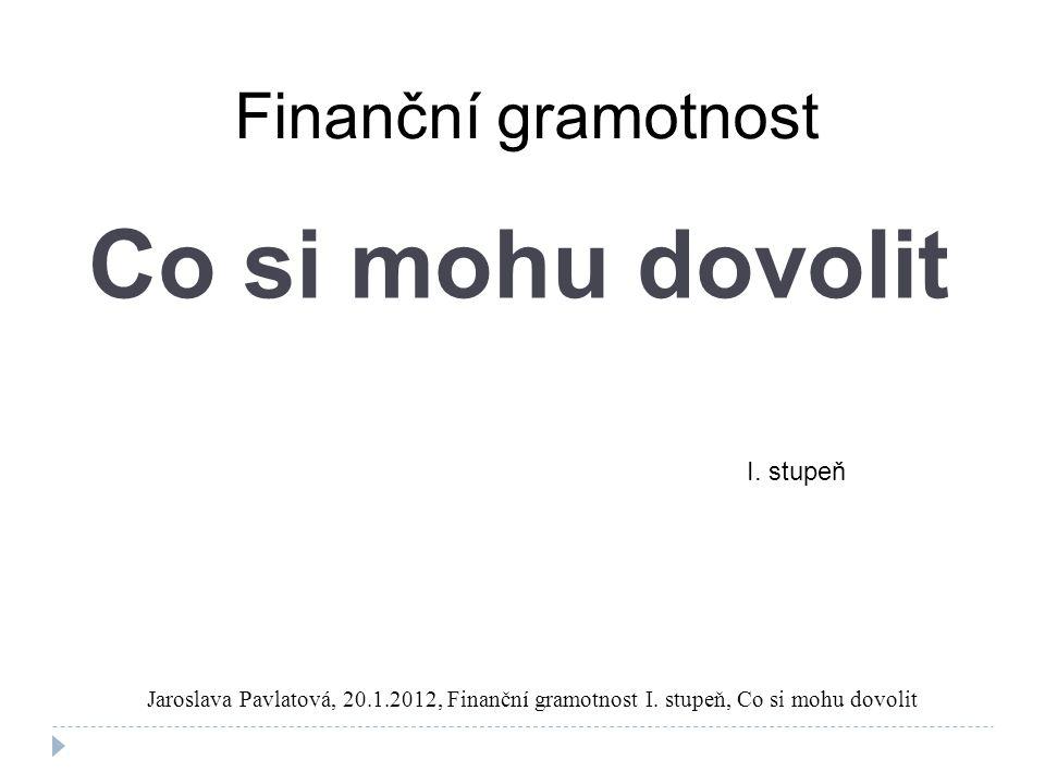 Co si mohu dovolit Finanční gramotnost I. stupeň Jaroslava Pavlatová, 20.1.2012, Finanční gramotnost I. stupeň, Co si mohu dovolit