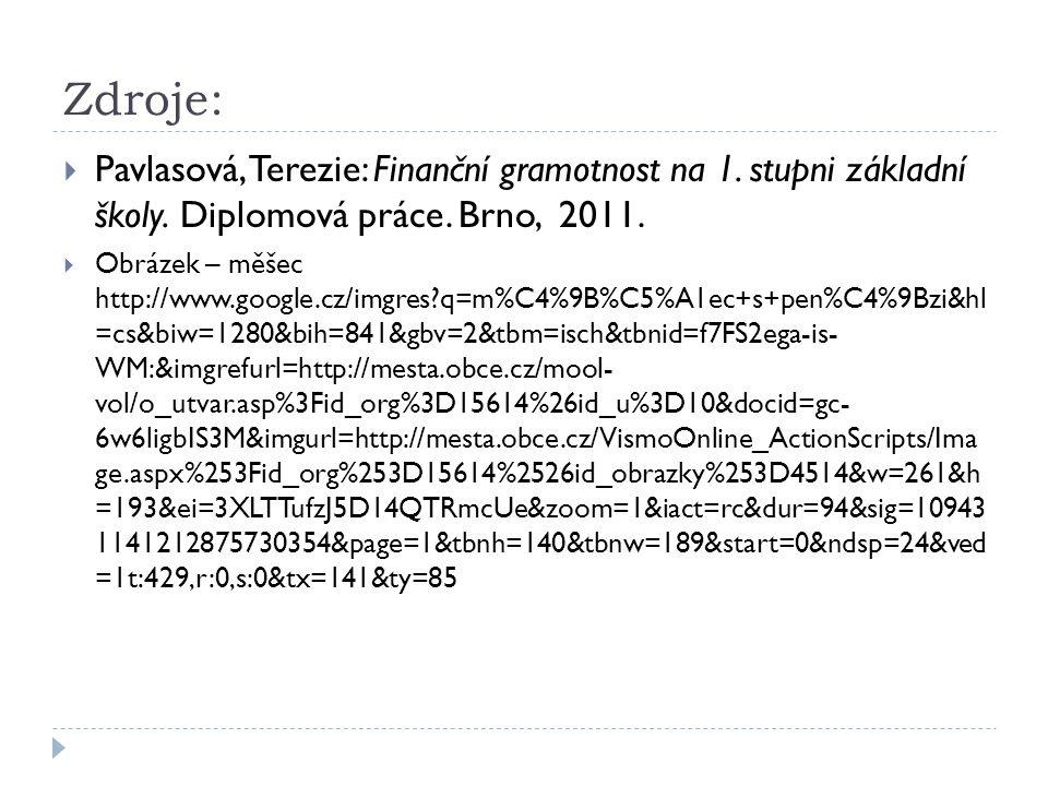 Zdroje:  Pavlasová, Terezie: Finanční gramotnost na 1. stupni základní školy. Diplomová práce. Brno, 2011.  Obrázek – měšec http://www.google.cz/img