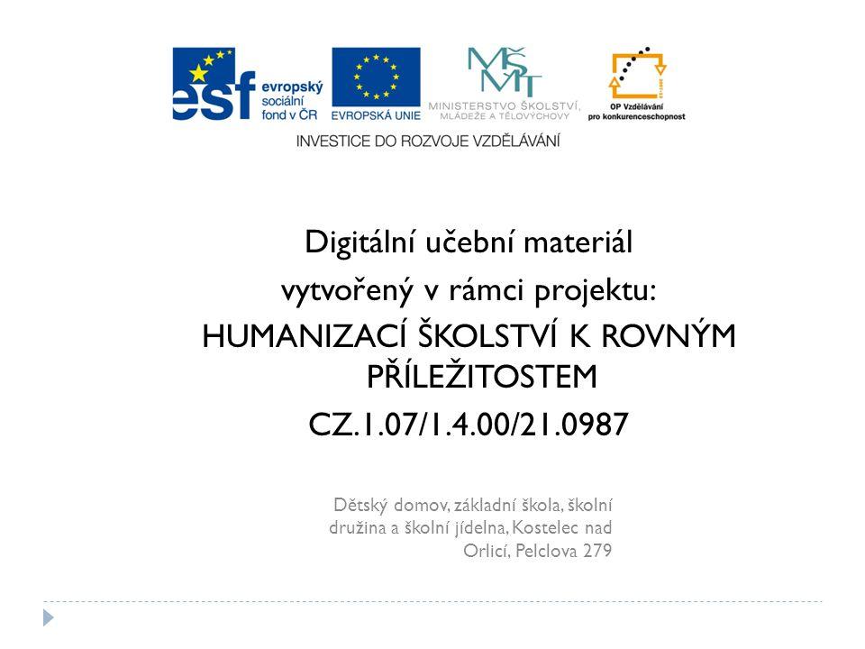 Dětský domov, základní škola, školní družina a školní jídelna, Kostelec nad Orlicí, Pelclova 279 Digitální učební materiál vytvořený v rámci projektu: