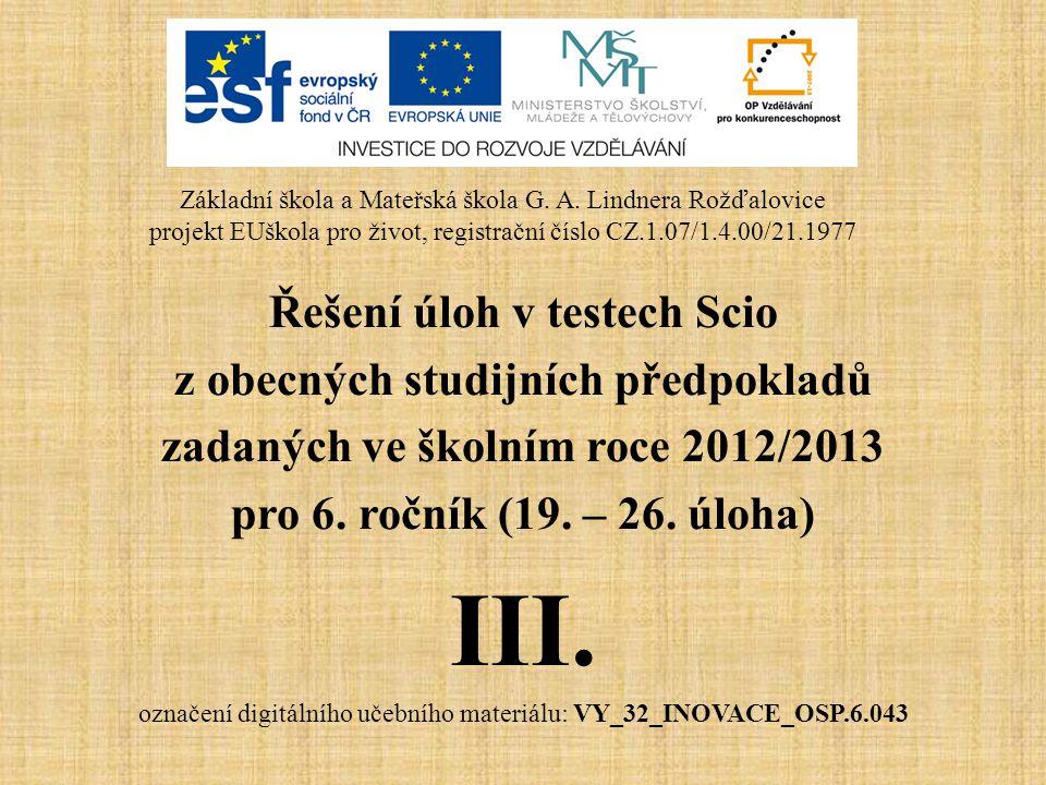 Řešení úloh v testech Scio z obecných studijních předpokladů zadaných ve školním roce 2012/2013 pro 6. ročník (19. – 26. úloha) III. označení digitáln