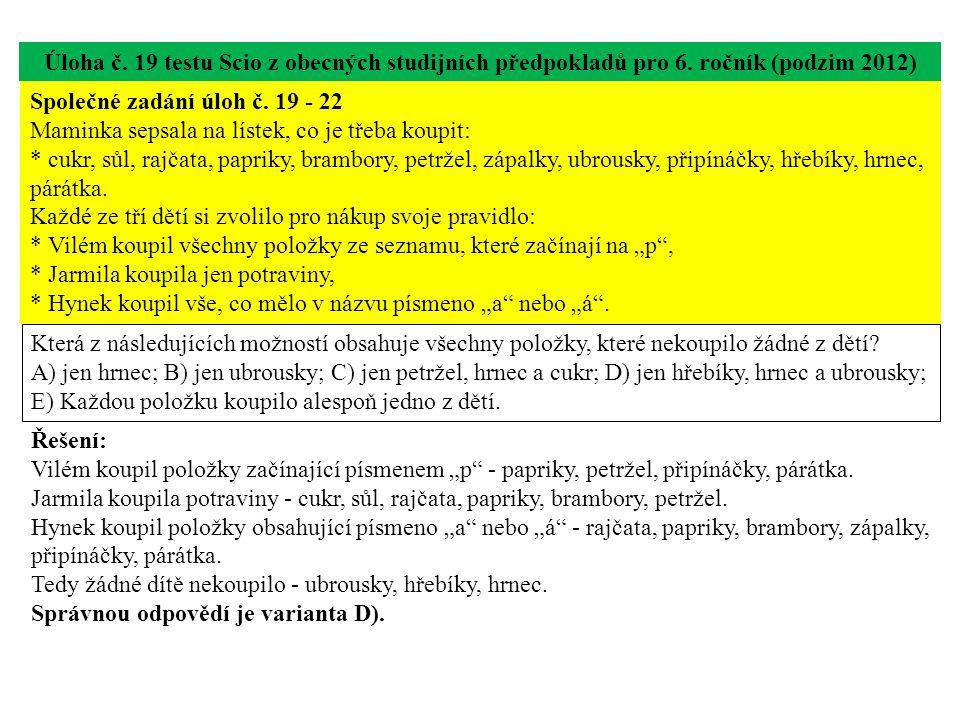 Úloha č. 19 testu Scio z obecných studijních předpokladů pro 6. ročník (podzim 2012) Která z následujících možností obsahuje všechny položky, které ne