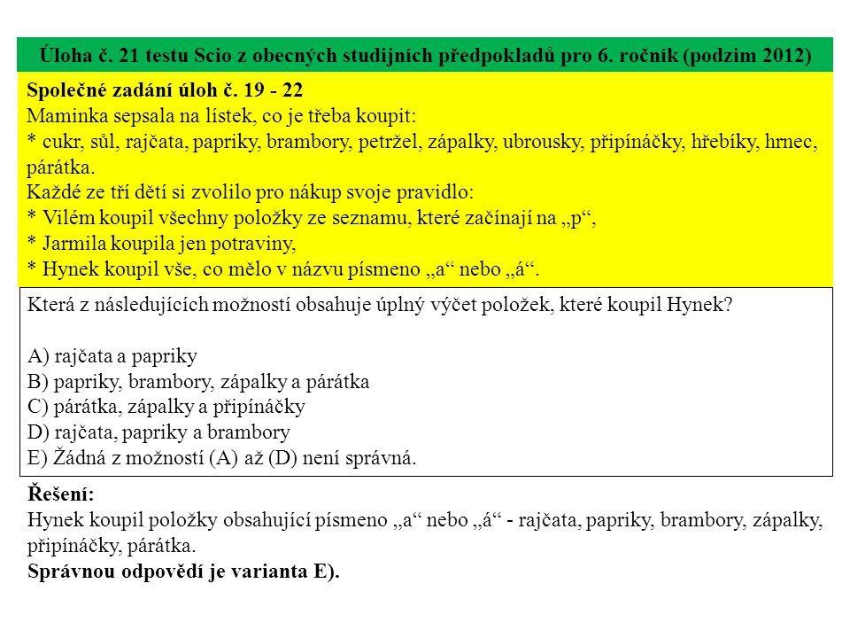 Úloha č. 21 testu Scio z obecných studijních předpokladů pro 6. ročník (podzim 2012) Která z následujících možností obsahuje úplný výčet položek, kter