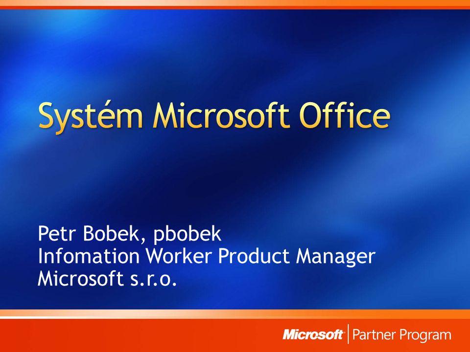 Petr Bobek, pbobek Infomation Worker Product Manager Microsoft s.r.o.