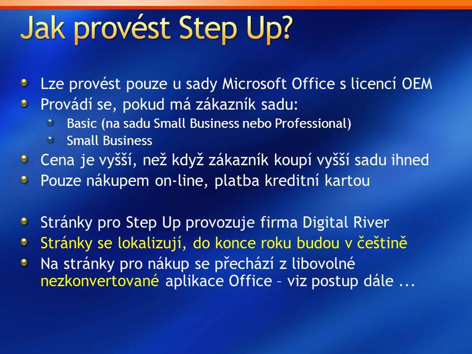 Lze provést pouze u sady Microsoft Office s licencí OEM Provádí se, pokud má zákazník sadu: Basic (na sadu Small Business nebo Professional) Small Business Cena je vyšší, než když zákazník koupí vyšší sadu ihned Pouze nákupem on-line, platba kreditní kartou Stránky pro Step Up provozuje firma Digital River Stránky se lokalizují, do konce roku budou v češtině Na stránky pro nákup se přechází z libovolné nezkonvertované aplikace Office – viz postup dále...