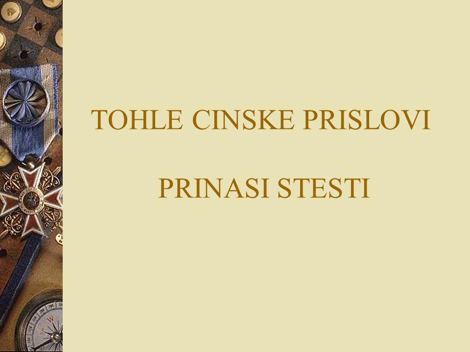 TOHLE CINSKE PRISLOVI PRINASI STESTI