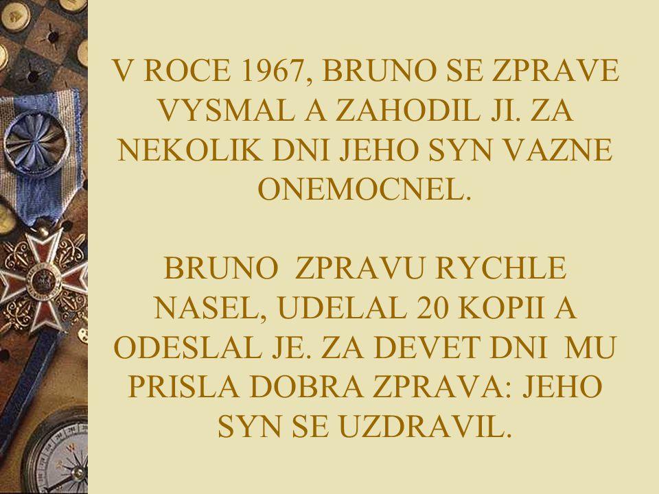 V ROCE 1967, BRUNO SE ZPRAVE VYSMAL A ZAHODIL JI. ZA NEKOLIK DNI JEHO SYN VAZNE ONEMOCNEL. BRUNO ZPRAVU RYCHLE NASEL, UDELAL 20 KOPII A ODESLAL JE. ZA