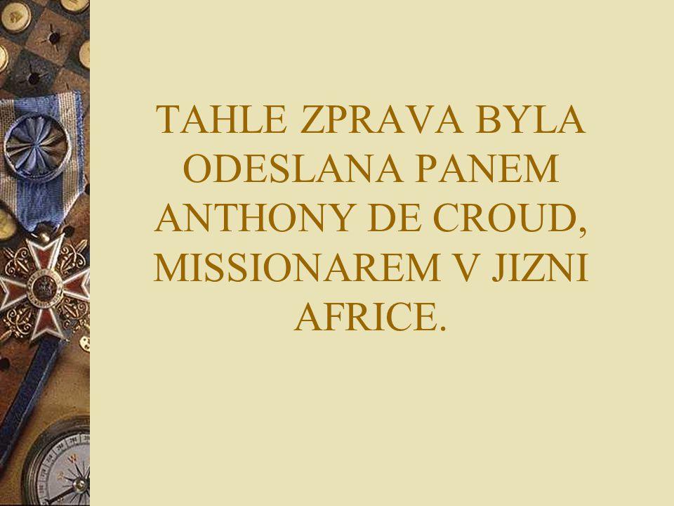 TAHLE ZPRAVA BYLA ODESLANA PANEM ANTHONY DE CROUD, MISSIONAREM V JIZNI AFRICE.