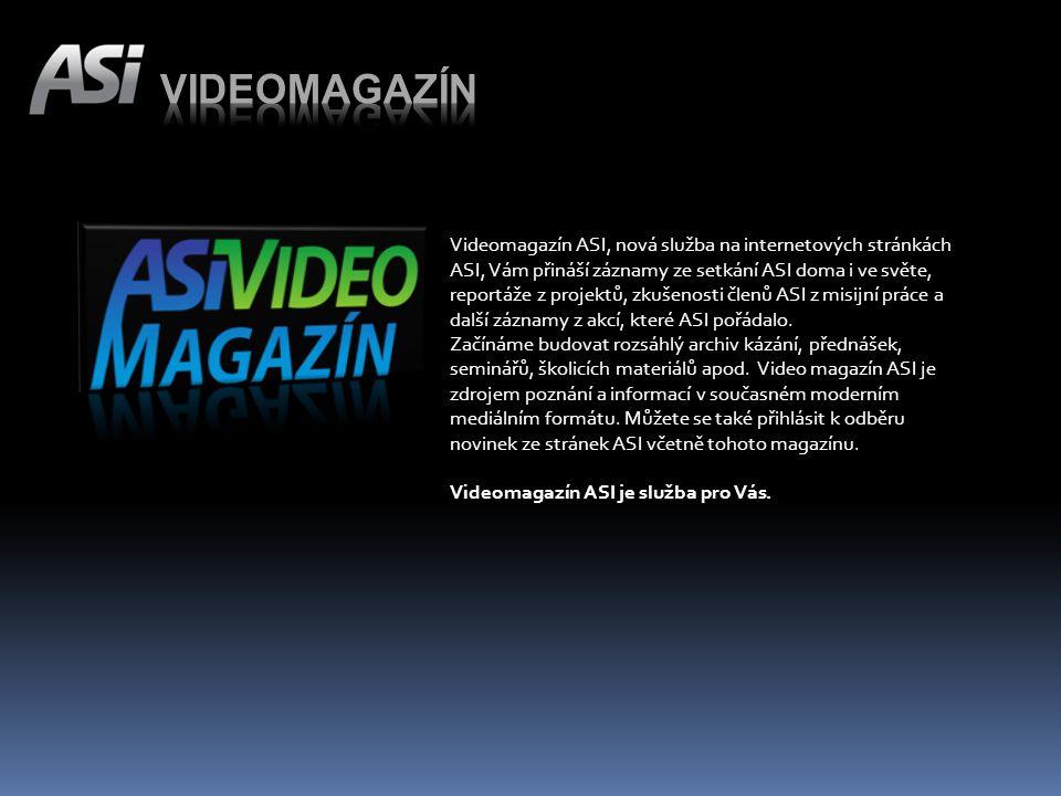 Videomagazín ASI, nová služba na internetových stránkách ASI, Vám přináší záznamy ze setkání ASI doma i ve světe, reportáže z projektů, zkušenosti členů ASI z misijní práce a další záznamy z akcí, které ASI pořádalo.