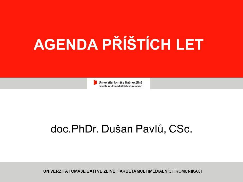 1 AGENDA PŘÍŠTÍCH LET doc.PhDr.Dušan Pavlů, CSc.