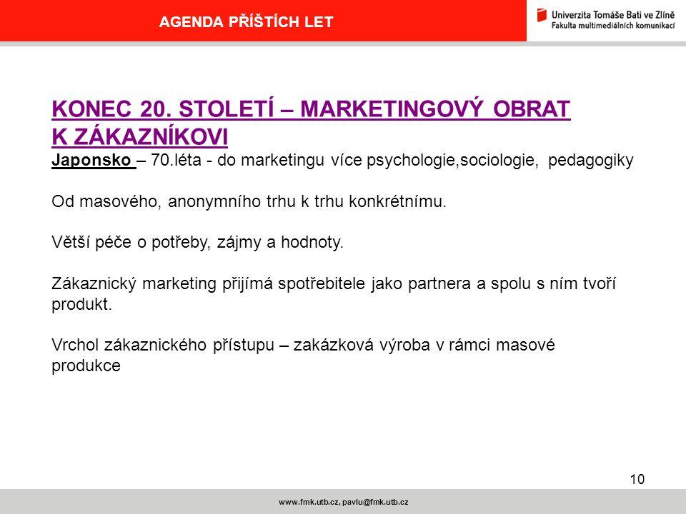 10 www.fmk.utb.cz, pavlu@fmk.utb.cz AGENDA PŘÍŠTÍCH LET KONEC 20.