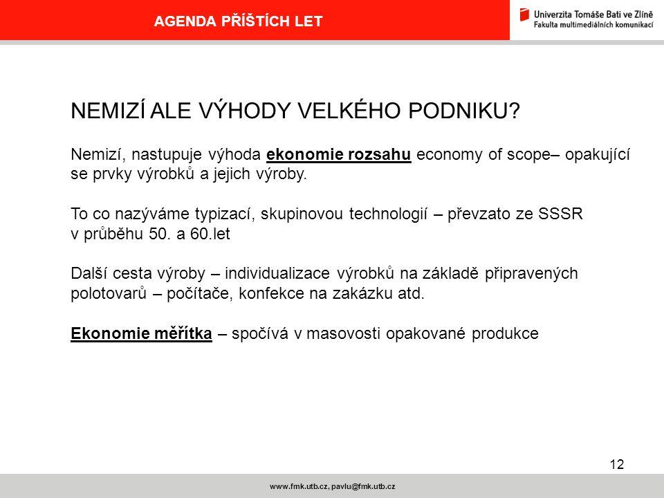 12 www.fmk.utb.cz, pavlu@fmk.utb.cz AGENDA PŘÍŠTÍCH LET NEMIZÍ ALE VÝHODY VELKÉHO PODNIKU.