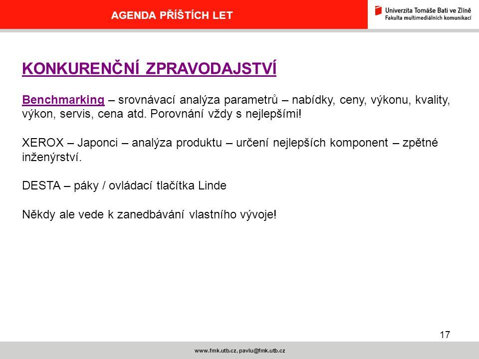 17 www.fmk.utb.cz, pavlu@fmk.utb.cz AGENDA PŘÍŠTÍCH LET KONKURENČNÍ ZPRAVODAJSTVÍ Benchmarking – srovnávací analýza parametrů – nabídky, ceny, výkonu, kvality, výkon, servis, cena atd.