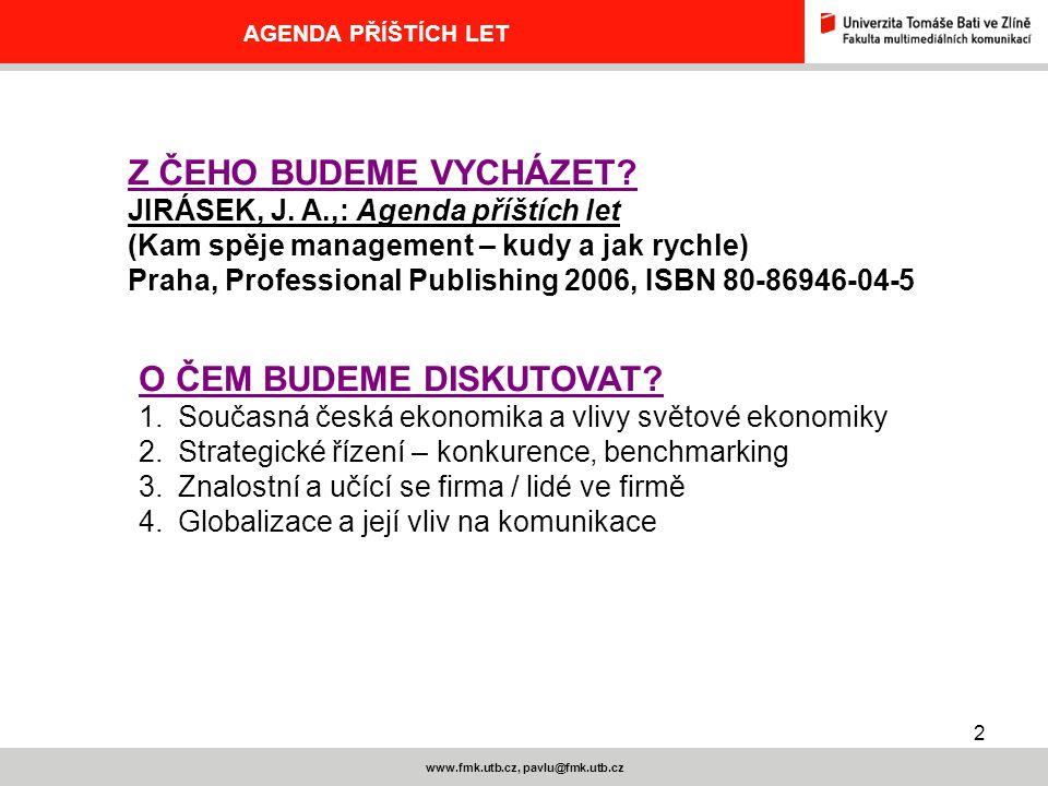 13 www.fmk.utb.cz, pavlu@fmk.utb.cz AGENDA PŘÍŠTÍCH LET INOVACE JAKO HYBNÁ SÍLA BUDOUCNOSTI, JAKO KONKURENČNÍ VÝHODA Inovace – výsledek vědy a výzkumu, ale také náhody.