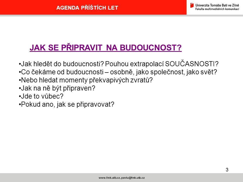 3 www.fmk.utb.cz, pavlu@fmk.utb.cz AGENDA PŘÍŠTÍCH LET Jak hledět do budoucnosti.