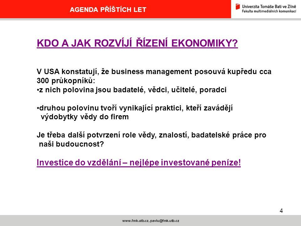15 www.fmk.utb.cz, pavlu@fmk.utb.cz AGENDA PŘÍŠTÍCH LET STRATEGICKÉ ŘÍZENÍ TŘI PROPASTI NA CESTĚ K BUDOUCNOSTI 1.Rozpor mezi lidmi a přírodou – řešení udržitelný rozvoj 2.Existence bohatých a chudých – zvyšuje se sociálně ekonomické napětí 3.Nacionalismus – důsledek nerovnoměrného růstu bohatství – start nadřazenosti a křivdy = války, občanské střety