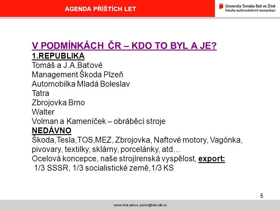 5 www.fmk.utb.cz, pavlu@fmk.utb.cz AGENDA PŘÍŠTÍCH LET V PODMÍNKÁCH ČR – KDO TO BYL A JE.