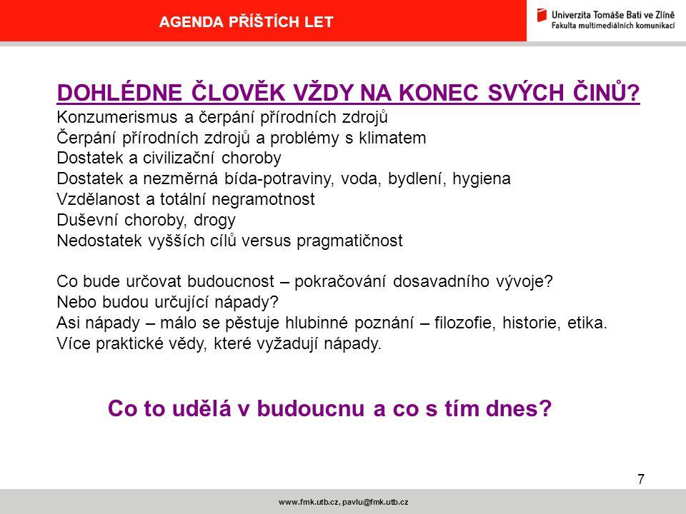 7 www.fmk.utb.cz, pavlu@fmk.utb.cz AGENDA PŘÍŠTÍCH LET DOHLÉDNE ČLOVĚK VŽDY NA KONEC SVÝCH ČINŮ.