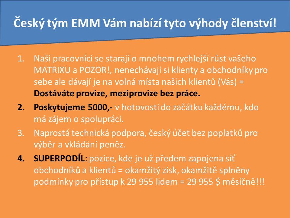 Český tým EMM Vám nabízí tyto výhody členství! 1.Naši pracovníci se starají o mnohem rychlejší růst vašeho MATRIXU a POZOR!, nenechávají si klienty a