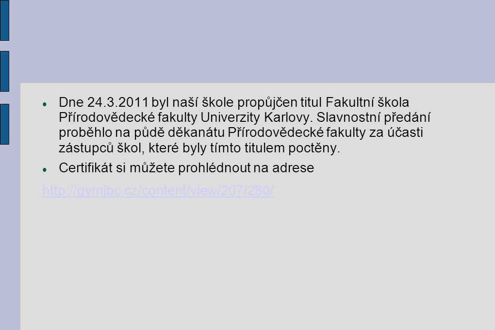 Dne 24.3.2011 byl naší škole propůjčen titul Fakultní škola Přírodovědecké fakulty Univerzity Karlovy. Slavnostní předání proběhlo na půdě děkanátu Př