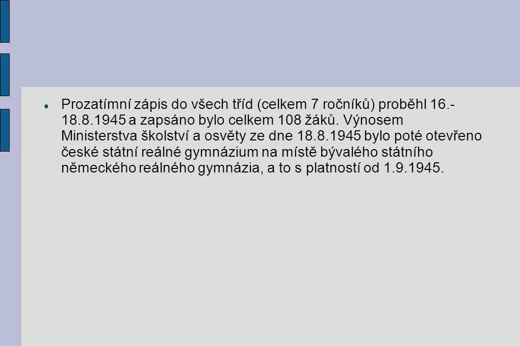 Prozatímní zápis do všech tříd (celkem 7 ročníků) proběhl 16.- 18.8.1945 a zapsáno bylo celkem 108 žáků. Výnosem Ministerstva školství a osvěty ze dne