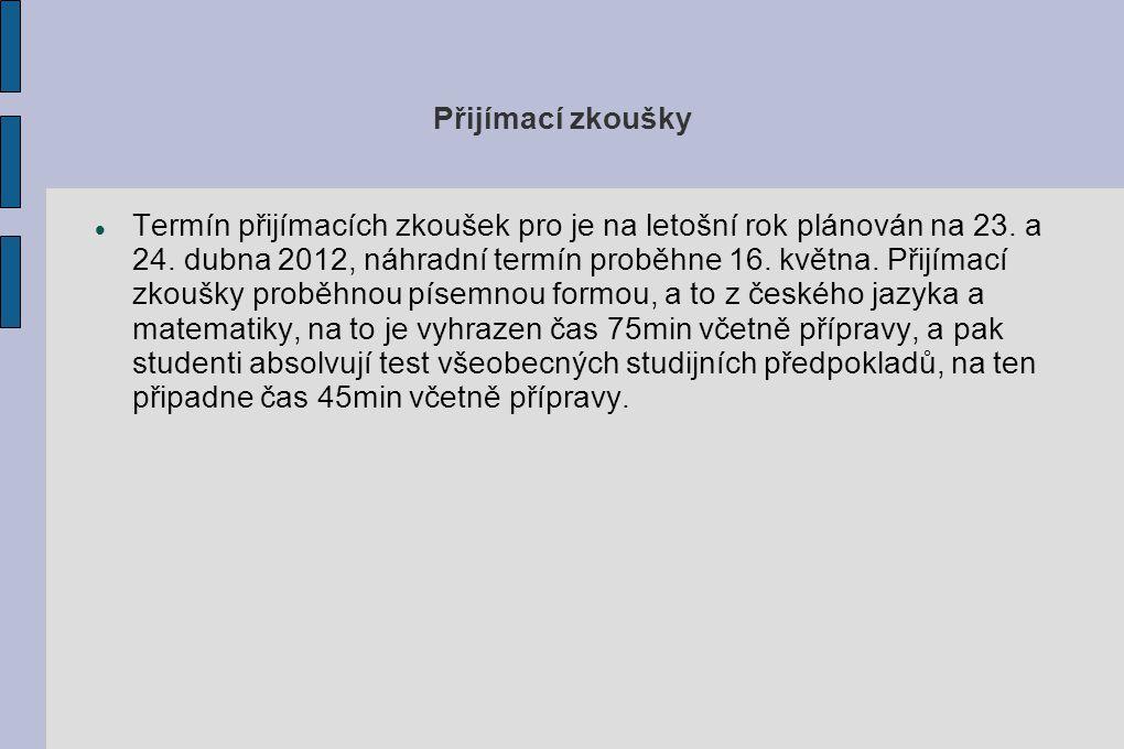 Přijímací zkoušky Termín přijímacích zkoušek pro je na letošní rok plánován na 23. a 24. dubna 2012, náhradní termín proběhne 16. května. Přijímací zk