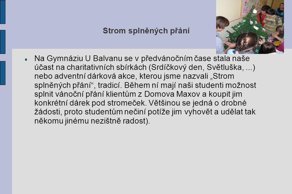 Strom splněných přání Na Gymnáziu U Balvanu se v předvánočním čase stala naše účast na charitativních sbírkách (Srdíčkový den, Světluška,...) nebo adv