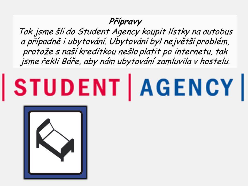 Přípravy Tak jsme šli do Student Agency koupit lístky na autobus a případně i ubytování. Ubytování byl největší problém, protože s naší kreditkou nešl