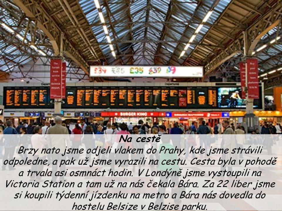 Na cestě Brzy nato jsme odjeli vlakem do Prahy, kde jsme strávili odpoledne, a pak už jsme vyrazili na cestu. Cesta byla v pohodě a trvala asi osmnáct
