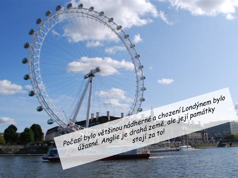 Počasí bylo většinou nádherné a chození Londýnem bylo úžasné. Anglie je drahá země, ale její památky stojí za to!