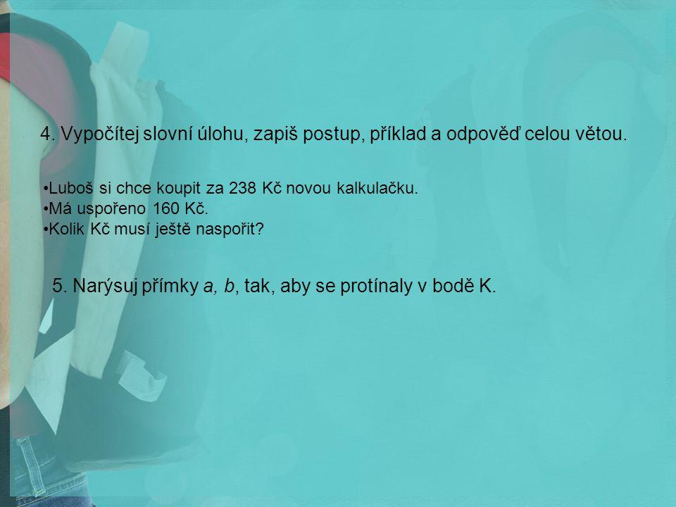 4.Vypočítej slovní úlohu, zapiš postup, příklad a odpověď celou větou.
