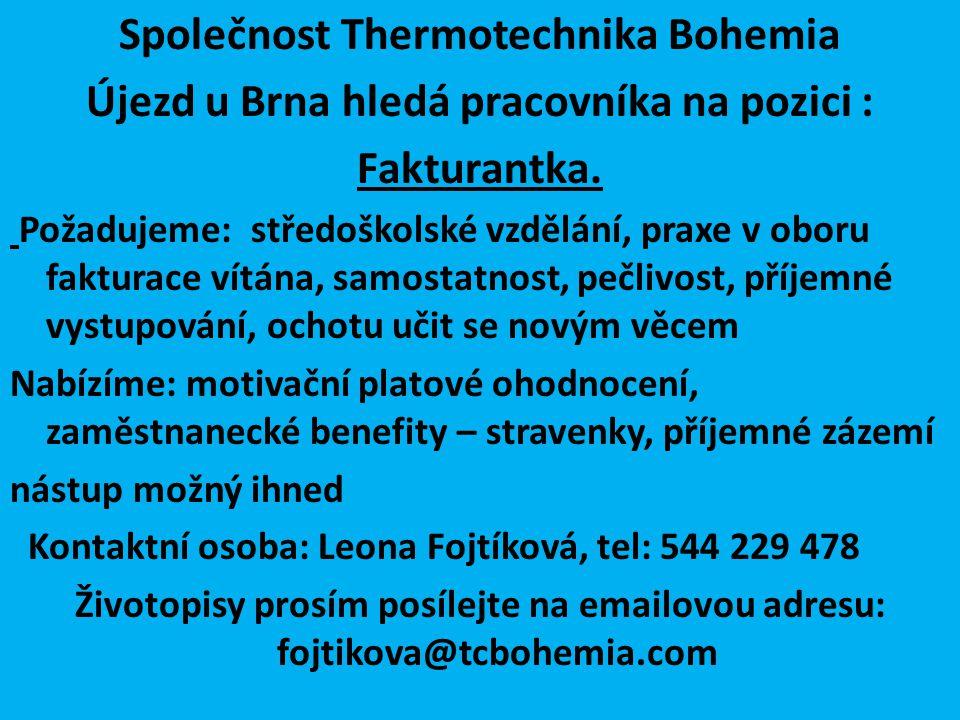 Společnost Thermotechnika Bohemia Újezd u Brna hledá pracovníka na pozici : Fakturantka. Požadujeme: středoškolské vzdělání, praxe v oboru fakturace v