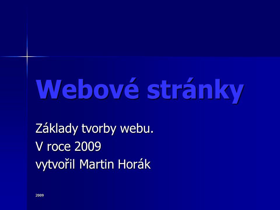 2009 Webové stránky Základy tvorby webu. V roce 2009 vytvořil Martin Horák